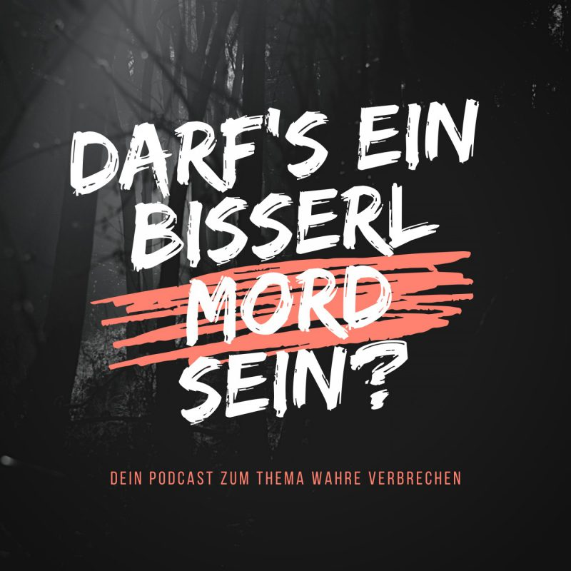 Top True Crime Podcasts Darf's ein bisserl Mord sein?
